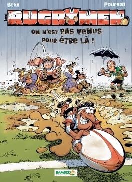 Couverture du livre : Les Rugbymen, Tome 3 : On n'est pas venus pour être là !