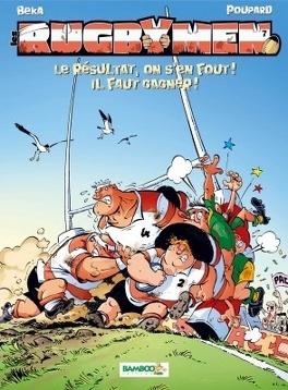Couverture du livre : Les Rugbymen, Tome 7 : Le résultat, on s'en fout ! Il faut gagner !