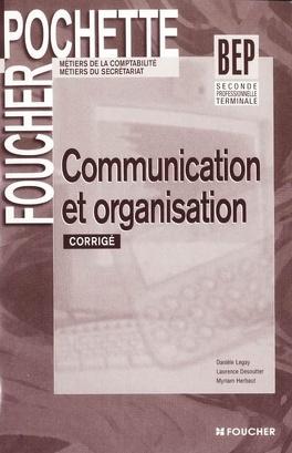 Couverture du livre : Communication et organisation BEP 2de professionnelle et Terminale : corrigé