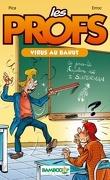 Les Profs, tome 1 : Virus au bahut (Roman)