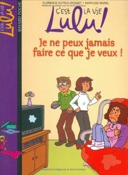 Couverture du livre : C'est la vie Lulu, Je ne peux jamais faire ce que je veux!