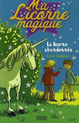Couverture du livre : Ma licorne magique, tome 6 : La licorne abandonnée