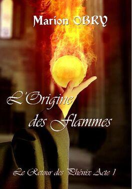 Couverture du livre : Le Retour des Phénix : Acte 1 : L'Origine des Flammes