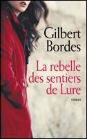 La Rebelle Des Sentiers De Lure Livre De Gilbert Bordes