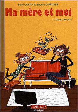 Couverture du livre : Ma mère et moi, Tome 1 : Chaud devant !