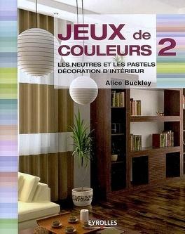 Couverture du livre : Jeux de couleurs : décoration d'intérieur : Volume 2, Les neutres et les pastels : décoration d'intérieur