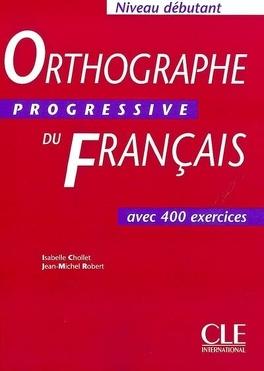 Orthographe Progressive Du Francais Avec 400 Exercices