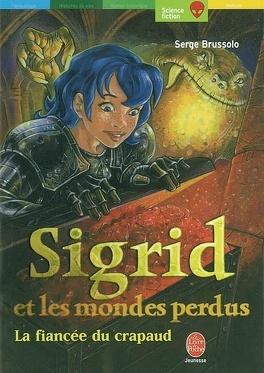 Couverture du livre : Sigrid et les Mondes perdus, Tome 2 : La Fiancée du crapaud