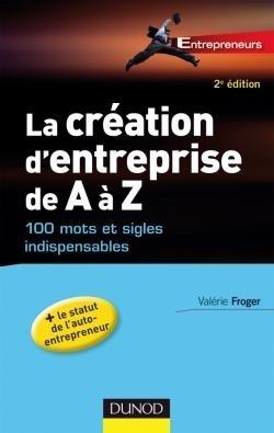 Couverture du livre : La création d'entreprise de A à Z : 100 mots et sigles indispensables