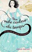 Une robe couleur du temps, tome 2 : Au palais de Marie-Antoinette