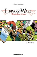 Library Wars, Tome 2 : Troubles