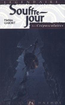 Couverture du livre : Les Crépusculaires, tome 1 : Souffre-jour