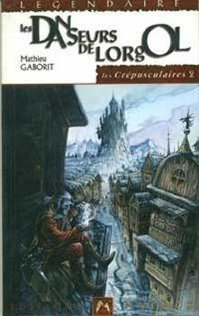 Couverture du livre : Les Crépusculaires, tome 2 : Les Danseurs de Lorgol