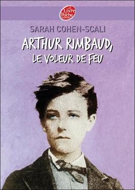 Couverture du livre : Arthur Rimbaud, le voleur de feu