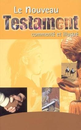 Couverture du livre : Le Nouveau Testament commenté et illustré