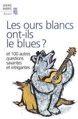 Couverture du livre : Les ours blancs ont-ils le blues ? Et 100 autres questions savantes et intrigantes
