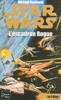 Star Wars - Les X-Wings, Tome 1 : L'escadron Rogue