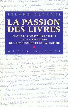 Couverture du livre : La passion des livres : quand les écrivains parlent de la littérature, de l'art d'écrire et de la lecture