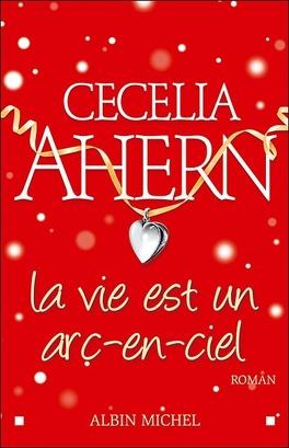 La Vie Est Un Arc En Ciel Livre De Cecelia Ahern