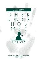 Sherlock Holmes, une vie