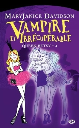 Couverture du livre : Queen Betsy, Tome 4 : Vampire et Irrécupérable