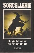 Sorcellerie - Magie blanche ou Magie noire