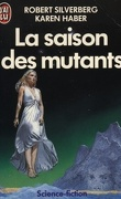 Les Mutants, Tome 1 : La saison des mutants