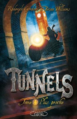 Couverture du livre : Tunnels, tome 4 : Plus proche