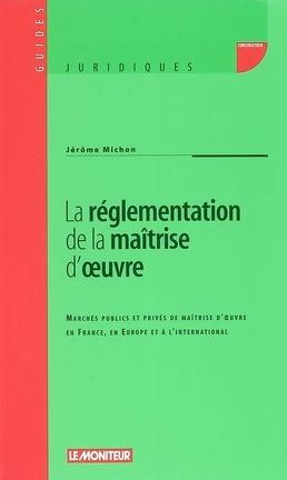 Couverture du livre : La réglementation de la maîtrise d'oeuvre : marchés publics et privés de maîtrise d'oeuvre en France, en Europe et à l'international