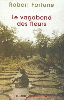Couverture du livre : Le vagabond des fleurs : trois années dans la Chine du thé, de l'opium et des fleurs