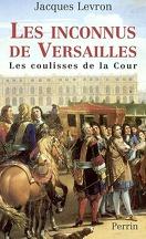 Les inconnus de Versailles : les coulisses de la Cour