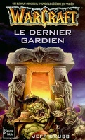 Warcraft, tome 3 : Le Dernier Gardien