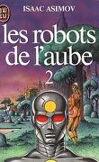 Les Robots de l'aube, Tome 2