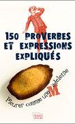 150 proverbes et expressions expliqués