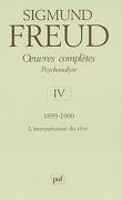 Oeuvres complètes, psychanalyse, volume 4 : L'Interprétation du rêve, 1899-1900