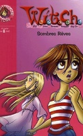 W.i.t.c.h., tome 17 : Sombres rêves