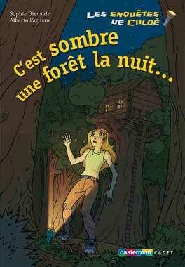 Couverture du livre : Les enquêtes de Chloé, tome 6 : C'est sombre une forêt la nuit...