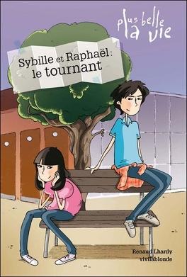 Couverture du livre : Plus belle la vie, Tome 2 : Raphaël et Sybille : le tournant