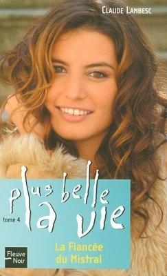 Couverture du livre : Plus belle la vie, Tome 4 : La Fiancée du Mistral