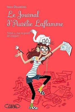 Couverture du livre : Le Journal d'Aurélie Laflamme, tome 2 : Sur le point de craquer !