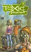 Toxic Planet, tome 3 : Retour de flamme