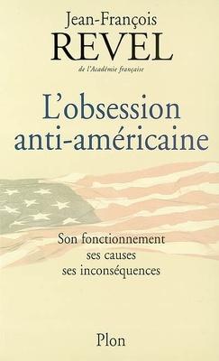 Couverture de L'obsession anti-américaine : son fonctionnement, ses causes, ses inconséquences