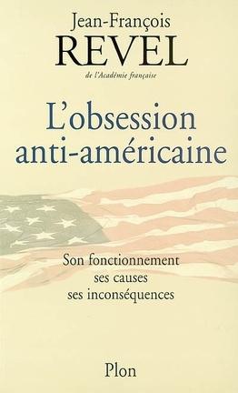 Couverture du livre : L'obsession anti-américaine : son fonctionnement, ses causes, ses inconséquences