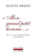 Mon grand petit homme... : mille et une lettres d'amour à Victor Hugo