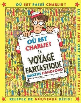 Couverture du livre : Où est Charlie ? Tome 3 : Le Voyage fantastique