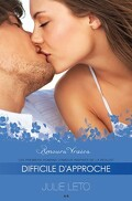 Amours vraies, Tome 2 : Difficile d'approche