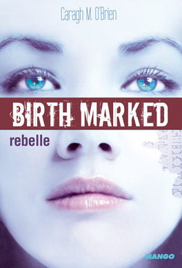 Couverture du livre : Birth Marked, Tome 1 : Rebelle