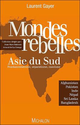 Couverture du livre : Mondes rebelles - Asie du Sud- fondamentalisme, séparatisme, maoisme