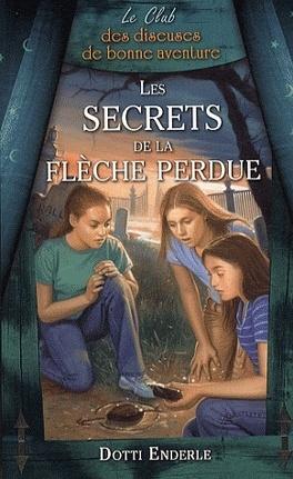 Couverture du livre : Le Club des diseuses de bonne aventure, tome 4 : Les secrets de la flèche perdue