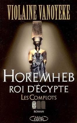 Couverture du livre : Horemheb, Roi d'Egypte, tome 1 : Les Complots